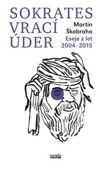 Sokrates vrací úder. Eseje z let 2004–2015 - Martin Škabraha