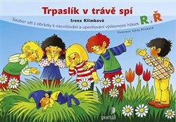 Trpaslík v trávě spí. Soubor vět s obrázky k nacvičování a upevňování výslovnosti hlásek R a Ř - Irena Klimková