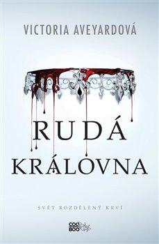 Rudá královna. Svět rozdělený krví - Victoria Aveyardová