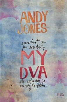 My dva. zamilovat se je snadné, ale zásadní je, co přijde potom - Andy Jones