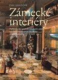 Zámecké interiéry (Pohledy do aristokratických sídel od časů renesance do doby první poloviny 19. století) - obálka