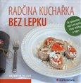 Radčina kuchařka bez lepku (Se spoustou rad a receptů i bez mléka a vajec) - obálka