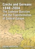 Czechs and Germans 1848-2004 (The Sudeten Question and the Transformation of Central Europe) - obálka