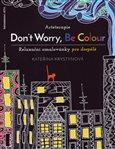 Arteterapie: Don't Worry, Be Colour (Relaxační omalovánky pro dospělé) - obálka