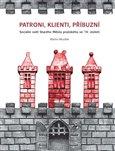 Patroni, klienti, příbuzní (Sociální svět Starého Města pražského ve 14. století) - obálka