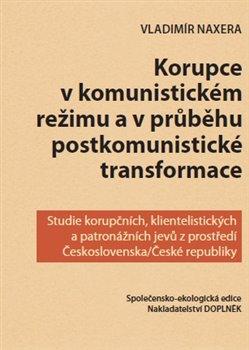 Obálka titulu Korupce v komunistickém režimu a v průběhu postkomunistické transformace