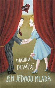 Jen jednou mladá - Ivanka Devátá