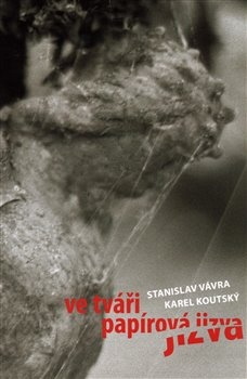 Ve tváři papírová jizva - Stanislav Vávra, Karel Koutský