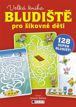 Bludiště pro šikovné děti – velká kniha. 128 super bludišť!