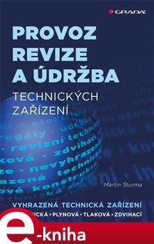 Provoz, revize a údržba technických zařízení. elektrická, plynová, tlaková, zdvihací - Martin Šturma e-kniha