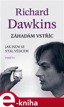 Záhadám vstříc. Jak jsem se stal vědcem (Paměti I) - Richard Dawkins e-kniha