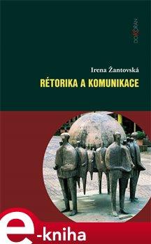 Rétorika a komunikace - Irena Žantovská e-kniha