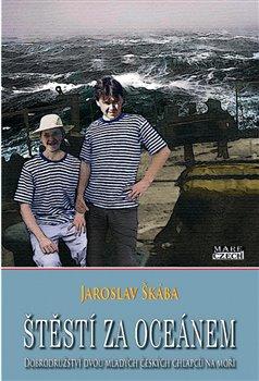 Štěstí za oceánem. Dobrodružství dvou mladých českých chlapců na moři - Jaroslav Škába