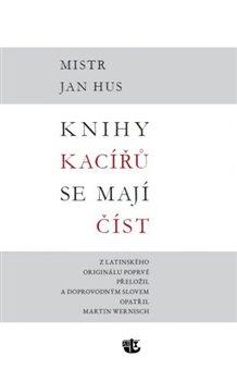 Knihy kacířů se mají číst. Mistr Jan Hus - Jan Hus
