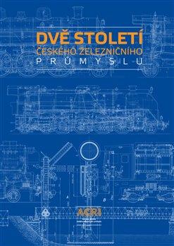 Obálka titulu Dvě století českého železničního průmyslu