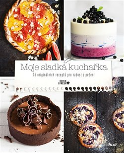 Moje sladká kuchařka. 76 originálních receptů pro radost z pečení - kol.