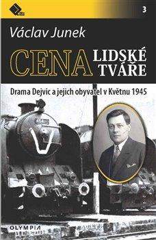 Cena lidské tváře. Drama Dejvic a jejich obyvatel v Květnu 1945 - Václav Junek