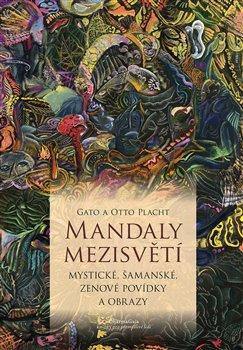 Mandaly mezisvětí. Mystické, šamanské, zenové povídky a obrazy - Gato, Otto Placht