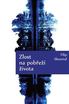 Zlost na pobřeží života - Filip Skoumal