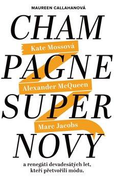 Champagne Supernovy. a renegáti 90. let, kteří přetvořili módu - kol., Maureen Callahan