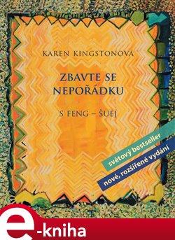 Zbavte se nepořádku s feng-šuej. nové, rozšířené vydání - Karen Kingstonová e-kniha