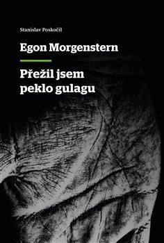 Přežil jsem peklo gulagu - Egon Morgenstern