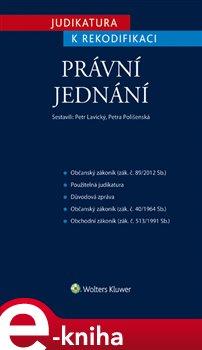 Judikatura k rekodifikaci – Právní jednání - Petr Lavický, Petra Polišenská e-kniha