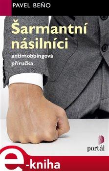 Šarmantní násilníci. Antimobbingová příručka - Pavel Beňo e-kniha