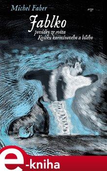 Jablko. Povídky ze světa Kvítku karmínového a bílého - Michel Faber e-kniha