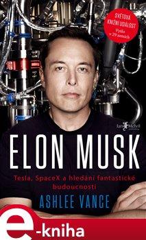 Elon Musk. Tesla, SpaceX a hledání fantastické budoucnosti - Ashlee Vance e-kniha