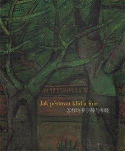 Jak pěstovat klid a mír. aneb Pekingské paláce a parky v obrazech Zdeňka Sklenáře a ve vzpomínkovém eseji Josefa Hejzlara - Josef Hejzlar