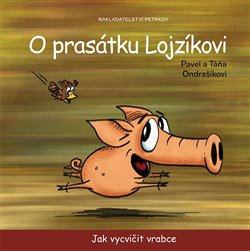 Obálka titulu O prasátku Lojzíkovi – Jak vycvičit vrabce /22x22cm/