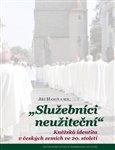 Služebníci neužiteční (Kněžská identita v českých zemích ve 20. století) - obálka