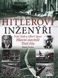 Hitlerovi inženýři (Fritz Todt a Albert Speer. Hlavní stavitelé Třetí říše) - obálka