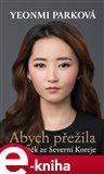 Abych přežila (Můj útěk ze Severní Koreje) - obálka
