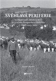 Svéhlavá periferie (Každodennost diktatury KSČ na příkladu Šumperska a Zábřežska v letech 1945–1960) - obálka