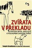 Zvířata v překladu (Autistická mysl jako klíč k pochopení chování zvířat) - obálka