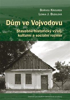 Dům ve Vojvodovu. Stavebně-historický vývoj, kulturní a sociální rozměr - Bořivoj Kňourek, Lenka Budilová