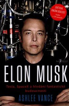 Elon Musk. Tesla, SpaceX a hledání fantastické budoucnosti - Ashlee Vance