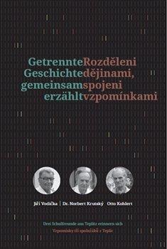 Rozděleni dějinami, spojeni vzpomínkami. Getrennte Geschichte gemeinsam erzählt - kol.