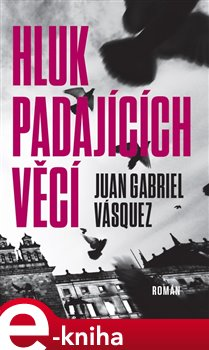 Hluk padajících věcí - Juan Gabriel Vásquez e-kniha