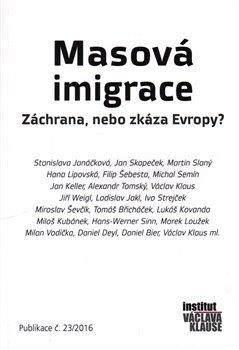 Obálka titulu Masová imigrace: záchrana, nebo zkáza Evropy