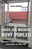 Kauza Jan Masaryk (nový pohled) (Doznání k vraždě a tajný přešetřovací proces StB z let 1950–1951) - obálka