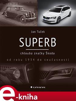 Superb. chlouba značky Škoda od roku 1934 do současnosti - Jan Tuček e-kniha