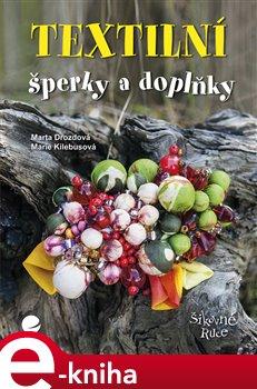 Textilní šperky a doplňky - Marta Drozdová, Marie Kielbusová e-kniha