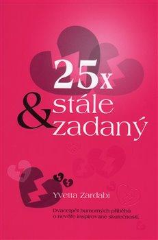 25x & stále zadaný. Dvacetpět humorných příběhů o nevěře inspirované skutečností - Yvetta Zardabi