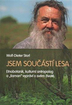 """Jsem součástí lesa. Etnobotanik, kulturní antropolog a """"šaman"""" vypráví o svém životě - Wolf-Dieter Storl"""
