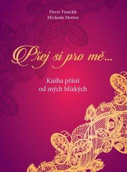 Přej si pro mě.... Kniha přání od mých blízkých - Pierre Franckh, Michaela Merten
