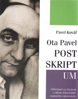 Ota Pavel: Postskriptum. Ohlédnutí za životem a dílem mimořádně nadaného spisovatele - Pavel Kovář