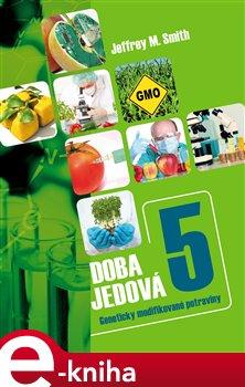 Doba jedová 5. Geneticky modifikované potraviny - Jeffrey M. Smith e-kniha